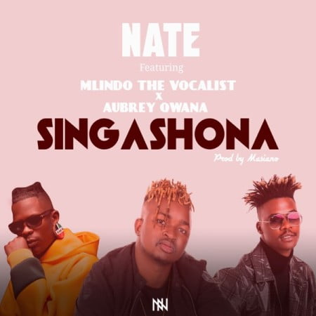Nate – Singashona Ft. Mlindo The Vocalist & Aubrey Qwana SONG MP3 ARTWORK