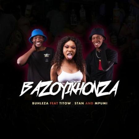 Buhleza – Bazoyikhonza ft. Mpumi, Stan & Titow Song MP3