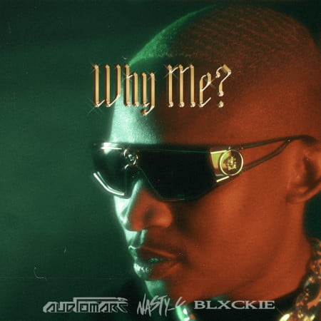 Audiomarc – Why Me ft. Nasty C & Blxckie Song MP3