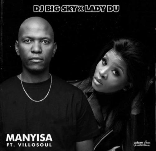 DJ Big Sky & Lady Du – Manyisa ft. Villosoul Song MP3