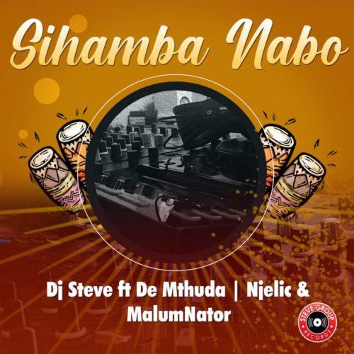 DJ Steve – Sihamba Nabo ft. De Mthuda, Njelic & MalumNator Song MP3