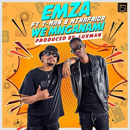 Emza – We Mnganam ft. T-Man & Mthafrica Song MP3