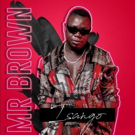 Mr Brown – Isango ft. Josiah De Disciple & Nobantu Vilakazi Song MP3