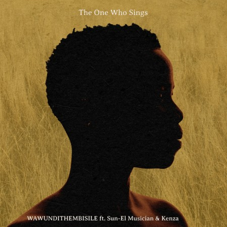 The One Who Sings – Wawundithembisile ft. Sun-EL Musician & Kenza Song MP3